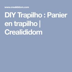 DIY Trapilho : Panier en trapilho   Crealididom