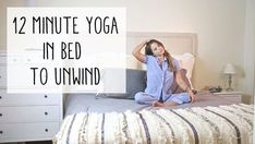 Pin now, practice later! 12 minute yoga in bed to unwind after a long day