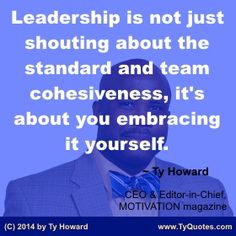 Leadership is not just shouting about the standard and team cohesiveness, it's about you embracing it yourself. ~ Ty Howard ________________________________________________________ Leadership Quotes. Quotes for Leaders. Leadership Development. Leadership Skills. Leadership Tips. Quotes on Leadership. Motivation Magazine. Ty Howard. ( MOTIVATIONmagazine.com ) Leadership Coaching, Leadership Development, Leadership Quotes, Workplace Quotes, Staff Morale, Life Coach Training, Team Player, Great Leaders, Quotes Quotes