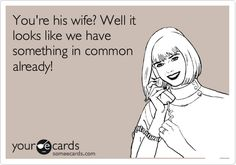 You're his wife? Well it looks like we have something in common already!