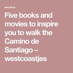 Five books and movies to inspire you to walk the Camino de Santiago – westcoastjes