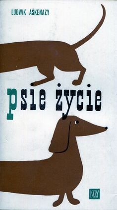 """""""Psie życie"""" (Psí život) Ludwík Aškenazy Translated by Cycylia Dmochowska Cover by Mieczysław Kowalczyk Published by Wydawnictwo Iskry 1962"""