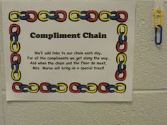 "The class compliment chain.  This is a way to reward the whole class for compliments they receive from other teachers (walking in the halls, when teachers come by my room to ask a question, at lunch...)  The poem says ""We'll add links to our chain each day for all the compliments we get along the way.  And when the chain and the floor do meet, Mrs. Morse will bring us a special treat!""  I usually will bring popsicles, popcorn, or let them eat lunch in the room- something simple."