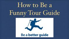 Today's Tour Guide Training from Be a Better Guide? How to be a funny tour guide and how to give a funny tour.