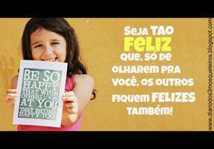 Seja TÃO FELIZ! Be SO HAPPY!