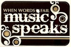 When words fail music speaks.