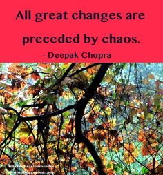 """""""All great changes are preceded by chaos."""" ~Deepak Chopra www.facebook.com/..."""