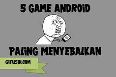 5 game android paling menyebalkan