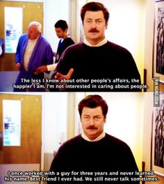 Classic Ron Swanson,i love this man,i wanna be this man. Woman. Whatever