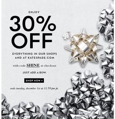 enjoy 30% off everything in our shops and at katespade.com with code SHINE at checkout. just add a bow. SHOP NOW.