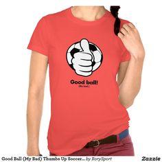 Good Ball (My Bad) Thumbs Up Soccer Women's Shirt