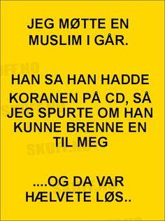 JEG MØTTE EN MUSLIM ........... | SKUFF.no - Vitser Og morsomme Bilder Alter, Funny Stuff, Funny Quotes, Jokes, Lol, Humor, Videos, Happy, History