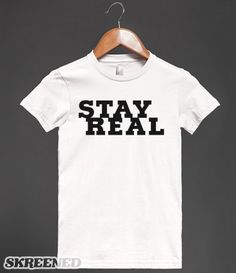 STAY REAL | Stay Real and be yourself. Big bold words to live by. #Skreened