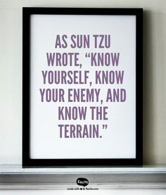 "As Sun Tzu wrote, ""Know yourself, know your enemy, and know the terrain."" - Quote From Recite.com #RECITE #QUOTE"