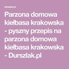 Parzona domowa kiełbasa krakowska - pyszny przepis na parzona domowa kiełbasa krakowska - Durszlak.pl