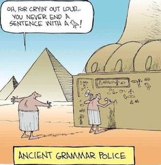 "Ancient Grammar Police. (""Oh, for cryin' out loud... You never end a sentence with a [bird]!"")"