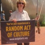 "Random Acts of Culture™ | Knight Arts.  From December 2011 Newsletter.  ""These are organized groups of very talented performers infusing art and joy at all kinds of different venues, from airports and business conferences to the subway by singing and dancing anything from opera and ballet to playing classical music on violins and cellos. I have yet to encounter one of these acts of culture in real life, but even watching the videos online never fails to bring a smile to my face."""