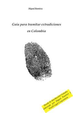 """Ebook """"Guía para tramitar extradiciones en Colombia"""" de Miguel Ramírez  via slideshare"""