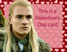 This Valentine's Day card has Legolas stating the obvious.