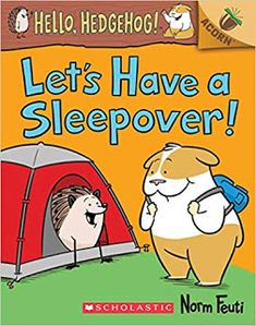 KISS THE BOOK Jr.:   Let's Have a Sleepover! (Hello Hedgehog #2) by Norm Feuti. 44 pages. GRAPHIC NOVEL/EARLY READER. Acorn (Scholastic), SEPT 2019. $5 (PB). 9781338281415  BUYING ADVISORY: Pre-K, EL (K-3) - OPTIONAL  AUDIENCE APPEAL: AVERAGE  Hamster is sleeping over at Hedgehog's house, but Hamster hides his sleeping friend so that Hedgehog won't see it. As the sleepover continues, Hedgehog and Hamster solve problems together and learn about being friends.