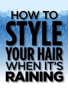 How to style your hair when it's rainy/humid -
