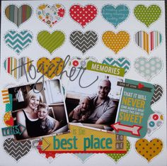 Layout: Together is the best place to be....like the different patterned paper in the openings of the hearts, fun layout.