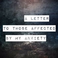 """Let me start by clarifying something. When I refer to my """"anxiety"""", I am not simply talking about my fears or situations that make me nervous. I'm not talking about the kind of anxiousness that eve..."""