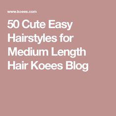 50 Cute Easy Hairstyles for Medium Length Hair Koees Blog
