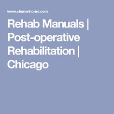 Rehab Manuals | Post-operative Rehabilitation | Chicago