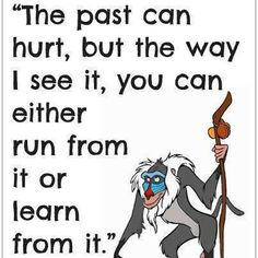 You cannot run from your past; it defines you.