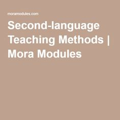 Second-language Teaching Methods | Mora Modules