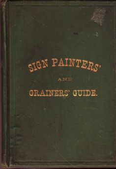 Sign Painters' and Grainers' Guide