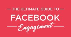 Ultimate guide to facebook engagement and helping your facebook page grow