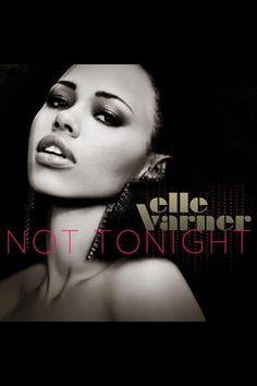 """Elle Varner """"Not Tonight""""!"""