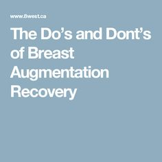 The Do's and Dont's of Breast Augmentation Recovery
