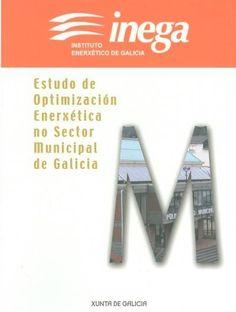 Estudo de optimización enerxética no sector municipal de Galicia / [elaborado por Instituto Enerxético de Galicia. (2007). GAL 1544