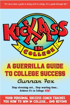 Kick Ass In College: A Guerrilla Guide To College Success by Gunnar Fox,http://www.amazon.com/dp/0976292823/ref=cm_sw_r_pi_dp_AfLssb0X5GK3VCD2