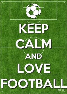 Keep Calm And Love Football! #MyEdit.