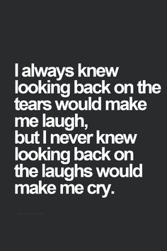 I know its cliché of me to say this, but this is so true. The way it works is usually others won't know how much I enjoyed them and how much I miss them. And with the good times gone and with them out of my life, it is kind of painful to look back on those happy times.