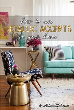 How to use Metallic Accents in your Home - Dwell Beautiful