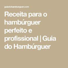 Receita para o hambúrguer perfeito e profissional   Guia do Hambúrguer