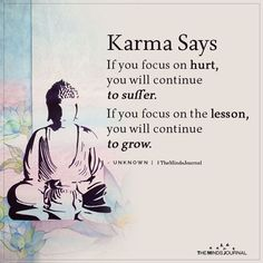 Karma Says If you focus on hurt, you will continue to suffer. If you focus on the lesson, you will continue to grow. Buddha Quotes Inspirational, Inspirational Quotes About Success, Positive Quotes, Motivational Quotes, Meaningful Quotes About Life, Positive Life, Citations Karma, Citations Sages, Deep Quotes