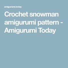 Crochet snowman amigurumi pattern - Amigurumi Today