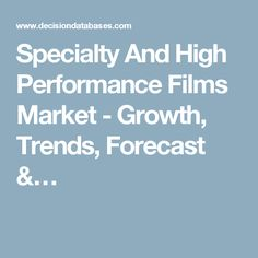 Specialty And High Performance Films Market - Growth, Trends, Forecast &…