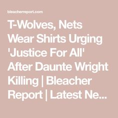 T-Wolves, Nets Wear Shirts Urging 'Justice For All' After Daunte Wright Killing | Bleacher Report | Latest News, Videos and Highlights Sports News, Wolves, Highlights, Math, Videos, How To Wear, Shirts, Wolf, Math Resources