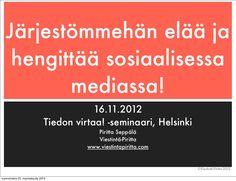 Järjestö sosiaalisessa mediassa -esitys on puheenvuoroni TSL:n Tiedon virtaa -seminaarista 16.11.2012. Materiaalissa käydään läpi erilaisia tapoja, miten järjestö jo näkyy somessa sekä vaihtoehtoja, miten mukana voi olla tehokkaasti suunnitellen ja tavoitteellisesti.