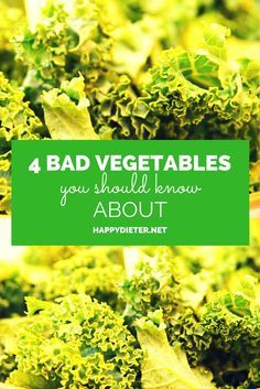 4 Bad Vegetables You Should Know About
