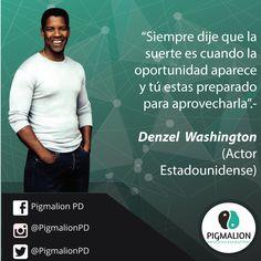 """""""Siempre dije que la suerte es cuando la oportunidad aparece y tú estas preparado para aprovecharla"""".- Denzel Washington (Actor Estadounidense) #PigmalionPD #ProcesoEvolutivo #DesarrolloPersonal"""
