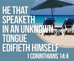 1 Corinthians 14:4   He that speaketh in an unknown tongue edifieth himself; but he that prophesieth edifieth the church.