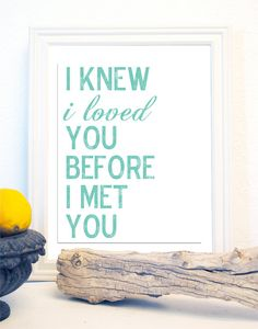 Typography Subway Art  Baby Nursery Wall Art I Knew I loved You Before I Met You Print